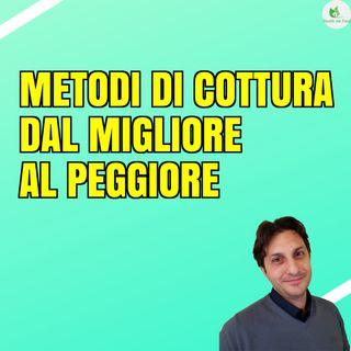 Episodio 14 - METODI DI COTTURA - Vediamoli dal migliore al peggiore!