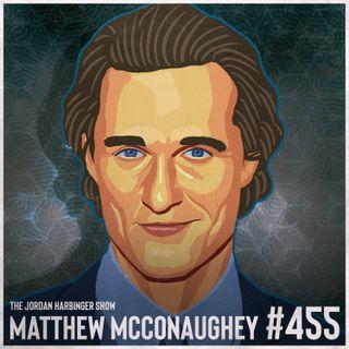 455: Matthew McConaughey   Following Life's Greenlights to Success
