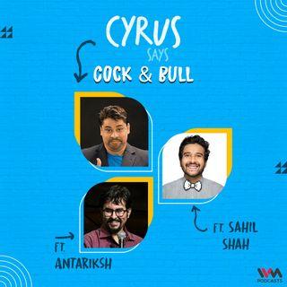 Cock & Bull feat. Sahil Shah and Antariksh