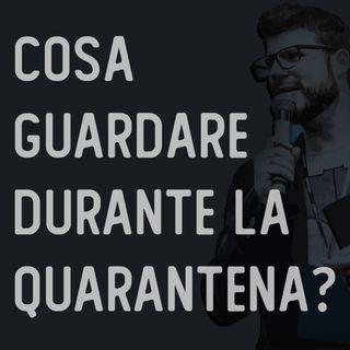#13 - Cosa GUARDARE (e NON) durante la QUARANTENA - LIVE with Special Guests