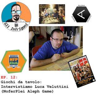 #12 Giochi da tavolo: Intervistiamo Luca Veluttini (NoFerPlei Aleph Game Studio)