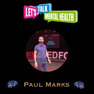 Let's Talk Mental Health Podcast Presents Ted X Bedford Speaker Healthy Returns CEO : Paul Marks