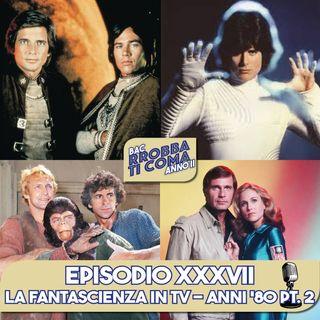 La Fantascienza in Tv - Anni '80 Pt. 2 - Episodio 037