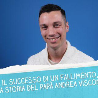 Il successo di un fallimento: la storia del papà Andrea Visconti