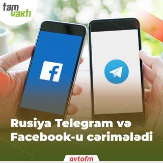 Rusiya Telegram və Facebook-u cərimələdi | Tam vaxtı #109
