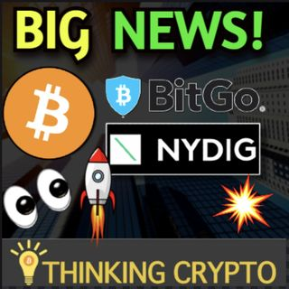 Bullish Crypto News - Hundreds of US Banks To Buy Bitcoin Says NYDIG - Galaxy Digital BitGo $1.2B Acquisition