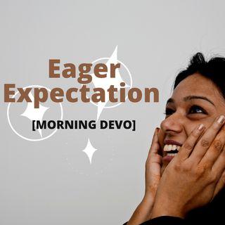 Eager Expectation [Morning Devo]