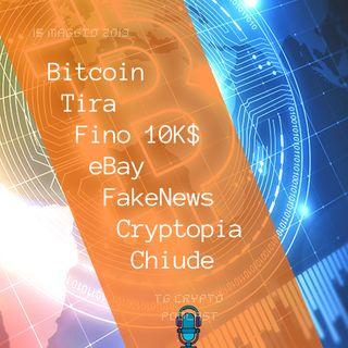 Bitcoin Tira Fino 10K$  eBay FakeNews  Cryptopia Chiude  TG Crypto PODCAST 15-05