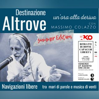 DESTINAZIONE ALTROVE - un'ora alla deriva con Massimo Colazzo - LIBERE - live con Laura Scalera - castello di Mesagne