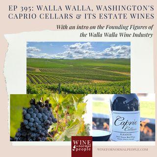 Ep 395: Walla Walla, Washington's Caprio Cellars and Its Estate Wines