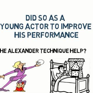 Alexander Technique For Actors – Its Origins And How It Improves Performances