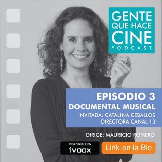 EP3: CINE Y DOCUMENTAL MUSICAL: Catalina Ceballos su dirección en Canal Trece