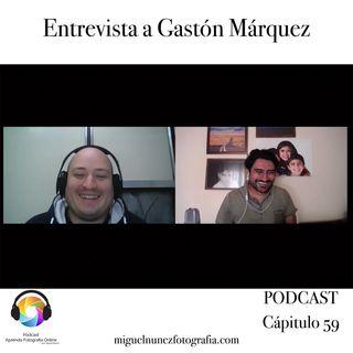 Entrevista a Gáston Márquez - Capítulo 59 Podcast -