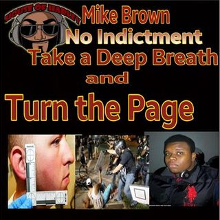 Mike Brown: No Indictment, Take A Deep Breath and Turn the Page