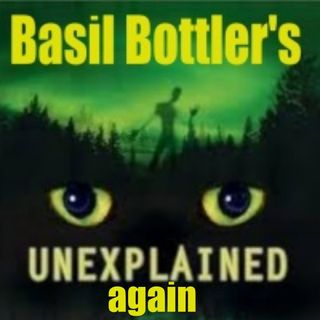 The Basil Bottler Radio Show - The Unexplained (again)