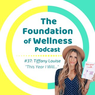 "#37: ""This Year I Will..."" Tiffany Louise on Values, Goals, Self Actualization"
