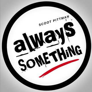 Always SOMETHiNG Podcast w/ScOOt