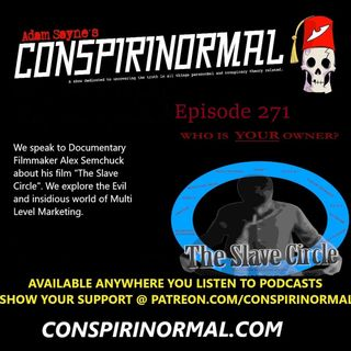Conspirinormal Episode 271- Alex Semchuck (The Slave Circle)