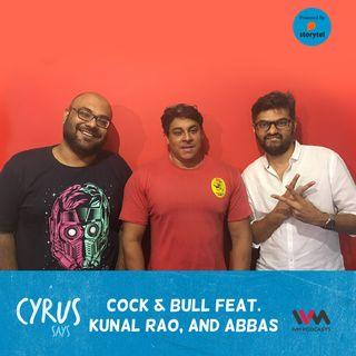 Ep. 392: Cock & Bull feat. Kunal Rao, and Abbas