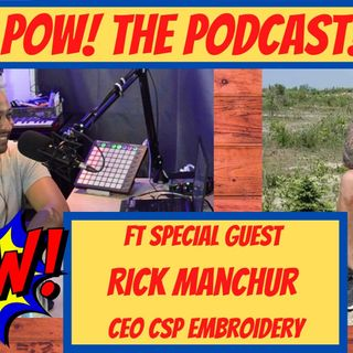 POW! The Podcast! Ft Special guest Rick Manchur CEO CSP Embroidery ep16