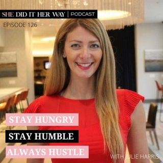 SDH126: Stay Hungry, Stay Humble and Always Hustle with Julie Harris