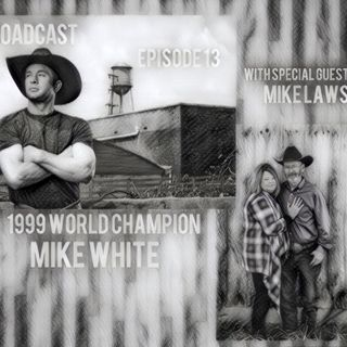 Episode 13 1999 World Champion Mike White with Special Guest Mike Laws