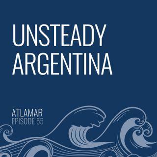 Unsteady Argentina [Episode 55]