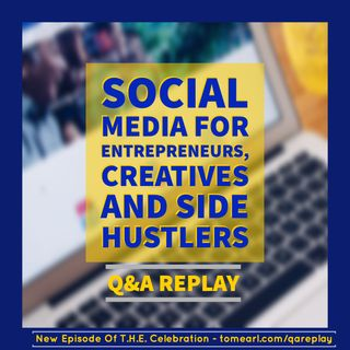 Social Media for Entrepreneurs, Creatives and Side Hustlers Q and A Replay