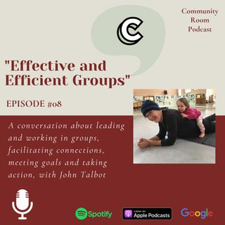 """Episode #08 - """"Effective and Efficient Groups"""" with John Talbot"""