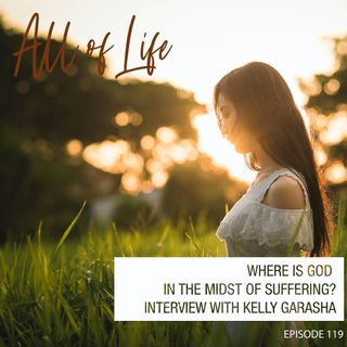 Where is God in the Midst of Suffering? - Interview with Kelly Garasha