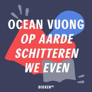 S3 #2 - Bobs rode oortjes | 'Op aarde schitteren we even' - Ocean Vuong
