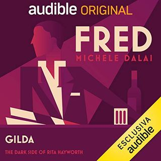Fred. Gilda, the dark side of Rita Hayworth - Michele Dalai