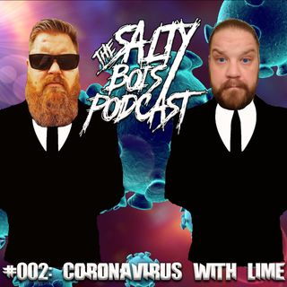 Salty Bois Podcast #002: Coronavirus With Lime