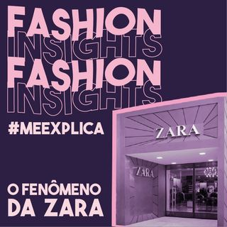 #MeExplica #5: O fenômeno da Zara