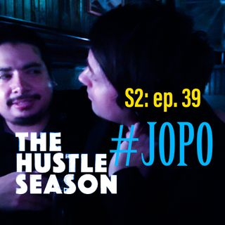 The Hustle Season 2: Ep. 39 #JOPO