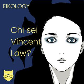 Chi sei Vincent Law?