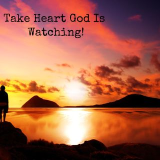 Take Heart God Is Watching