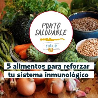 Sistema inmunológico | Punto Saludable: alimentos para reforzar tu nutrición