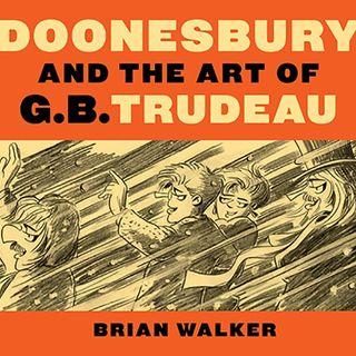 Brian Walker on The Art of Garry Trudeau!