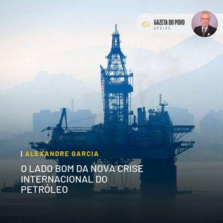 O lado bom da nova crise internacional do petróleo
