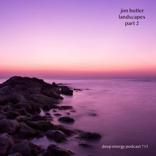 Deep Energy 713 - Landscapes - Part 2 - Background Music for Sleep, Meditation, Relaxation, Massage, Yoga, Studying and Therapy