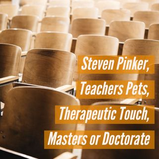 Steven Pinker, Teachers Pets, Therapeutic Touch, Masters or Doctorate