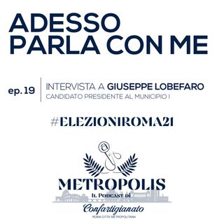 Ep.19 - Adesso Parla Con Me - Giuseppe Lobefaro, candidato Presidente al Municipio I