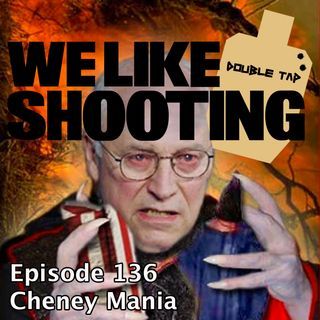 WLS Double Tap 136 - Cheney Mania