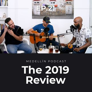 The 2019 Review - Medellin Podcast Ep 21