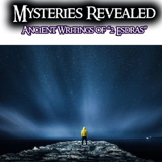"""Mysteries Revealed in the Ancient Prophecy of """"2 Esdras"""""""