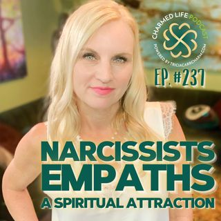 237: Narcissists + Empaths | A Spiritual Attraction | Positives + Toxic Negatives