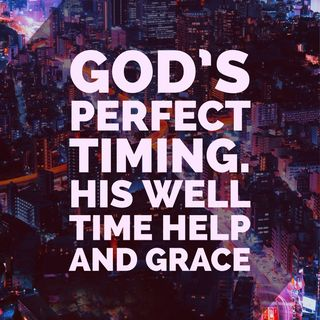 God has perfect timing for all that you need, he wants the best for you and he knows what you need before you ask.