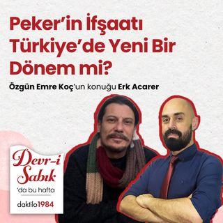 Peker'in İfşaatı Türkiye'de Yeni Bir Dönem mi? | Konuk: Erk Acarer | Devr-i Sabık #2