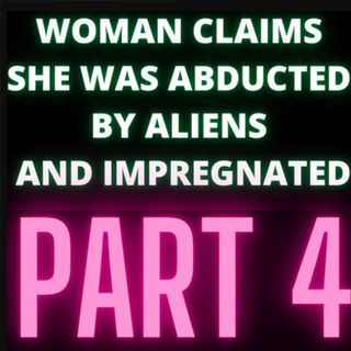 Woman Claims She Was Abducted By Aliens and Impregnated - Audrey - Part 4
